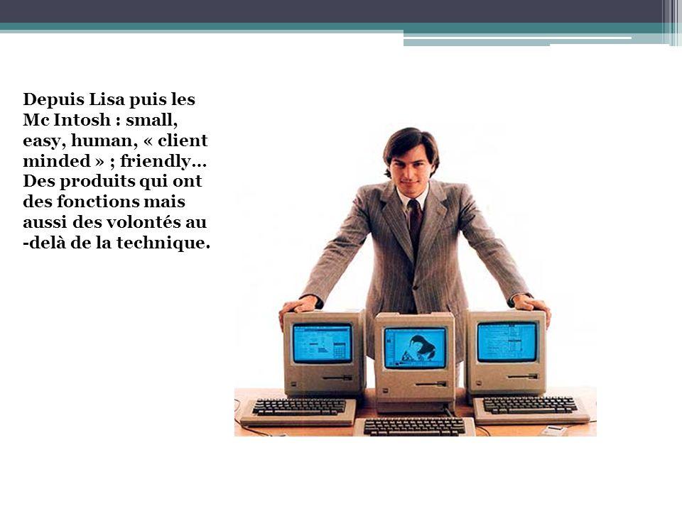 Depuis Lisa puis les Mc Intosh : small, easy, human, « client. minded » ; friendly… Des produits qui ont.