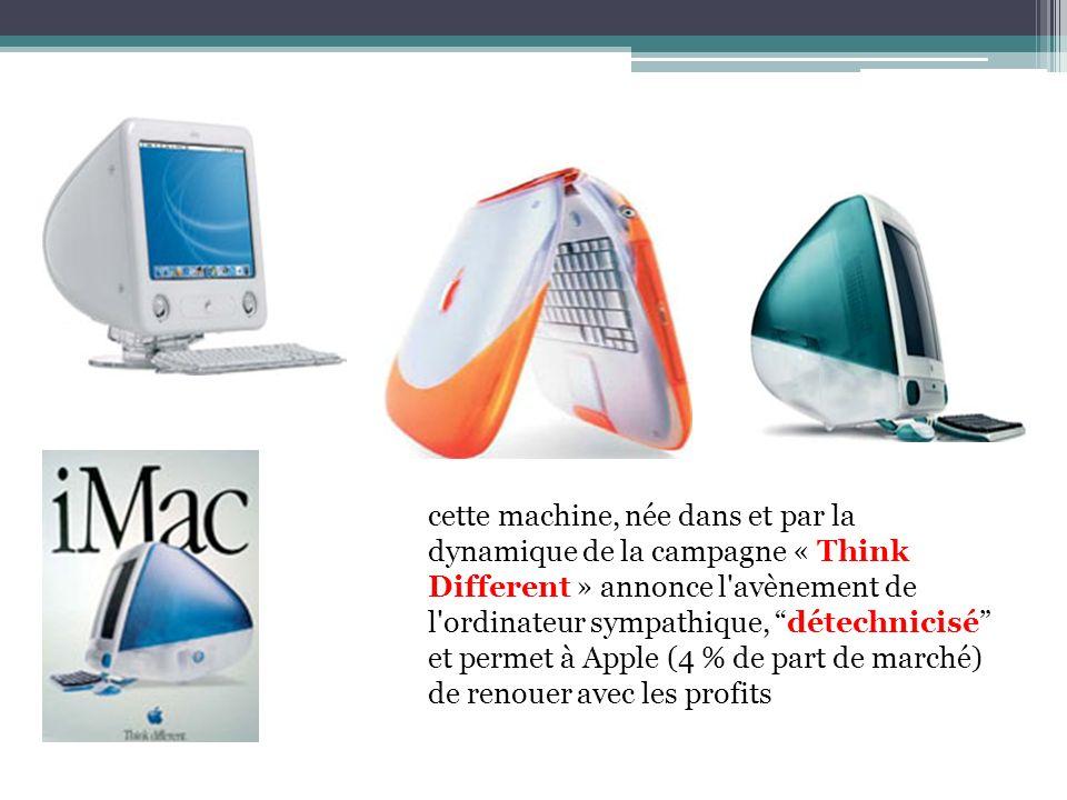cette machine, née dans et par la dynamique de la campagne « Think Different » annonce l avènement de l ordinateur sympathique, détechnicisé et permet à Apple (4 % de part de marché) de renouer avec les profits