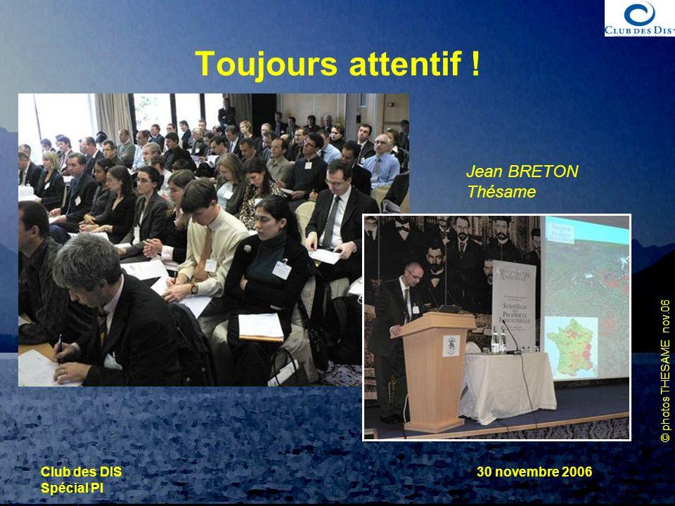Toujours attentif ! Jean BRETON Thésame Club des DIS 30 novembre 2006