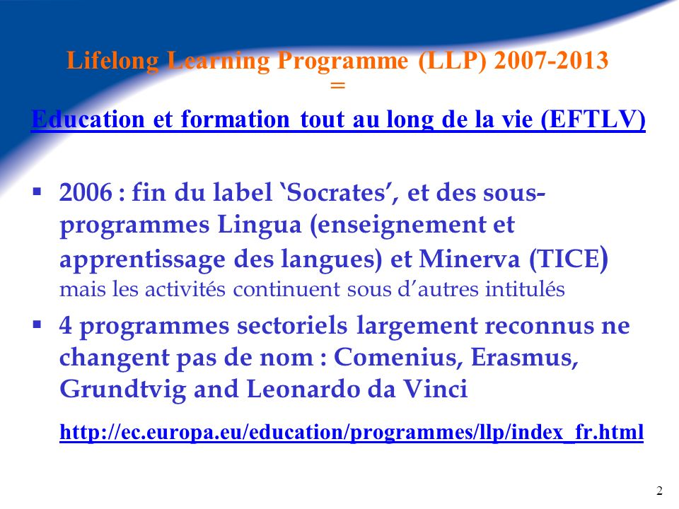 Lifelong Learning Programme (LLP) 2007-2013 = Education et formation tout au long de la vie (EFTLV)