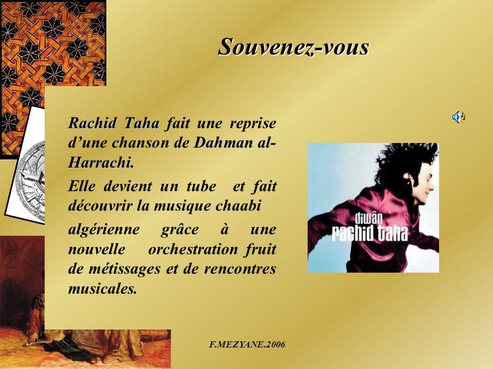 Souvenez-vous Rachid Taha fait une reprise d'une chanson de Dahman al-Harrachi. Elle devient un tube et fait découvrir la musique chaabi.
