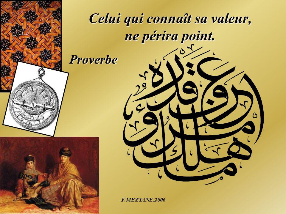 Celui qui connaît sa valeur, ne périra point.