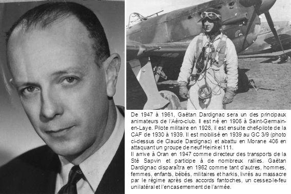 De 1947 à 1961, Gaëtan Dardignac sera un des principaux animateurs de l'Aéro-club. Il est né en 1906 à Saint-Germain-en-Laye. Pilote militaire en 1926, il est ensuite chef-pilote de la CAF de 1930 à 1939. Il est mobilisé en 1939 au GC 3/9 (photo ci-dessus de Claude Dardignac) et abattu en Morane 406 en attaquant un groupe de neuf Heinkel 111.