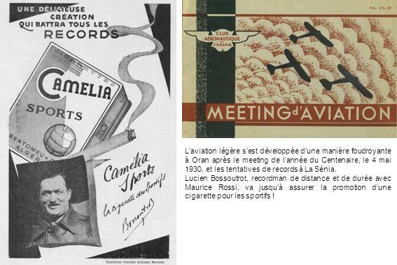 L'aviation légère s'est développée d'une manière foudroyante à Oran après le meeting de l'année du Centenaire, le 4 mai 1930, et les tentatives de records à La Sénia.