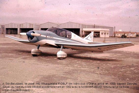 A Sidi-Bel-Abbès, le Jodel 140 Mousquetaire F-OBLF de l'Aéro-club d'Oranie arrivé en 1959, baptisé Georges Siegel, du nom du pilote décédé accidentellement en 1952 avec le Norécrin F-BEMD, lors du rallye de Sicile
