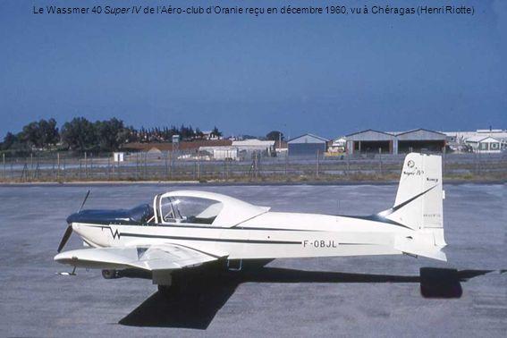 Le Wassmer 40 Super IV de l'Aéro-club d'Oranie reçu en décembre 1960, vu à Chéragas (Henri Riotte)
