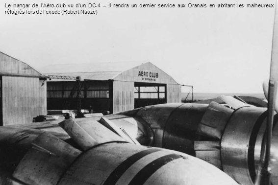 Le hangar de l'Aéro-club vu d'un DC-4 – Il rendra un dernier service aux Oranais en abritant les malheureux réfugiés lors de l'exode (Robert Nauze)