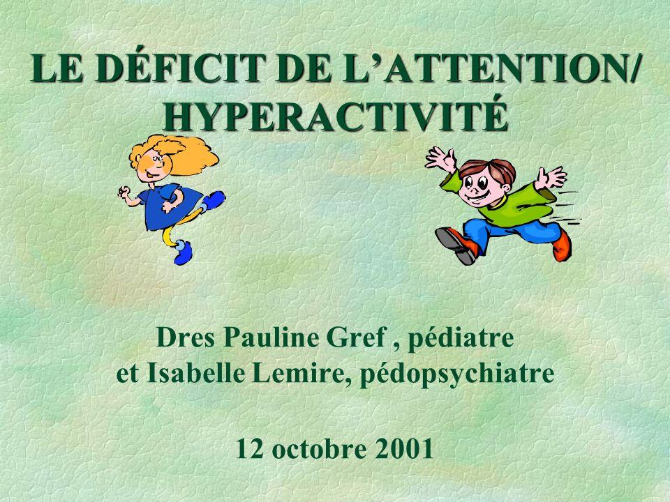LE DÉFICIT DE L'ATTENTION/ HYPERACTIVITÉ Dres Pauline Gref , pédiatre et Isabelle Lemire, pédopsychiatre 12 octobre 2001