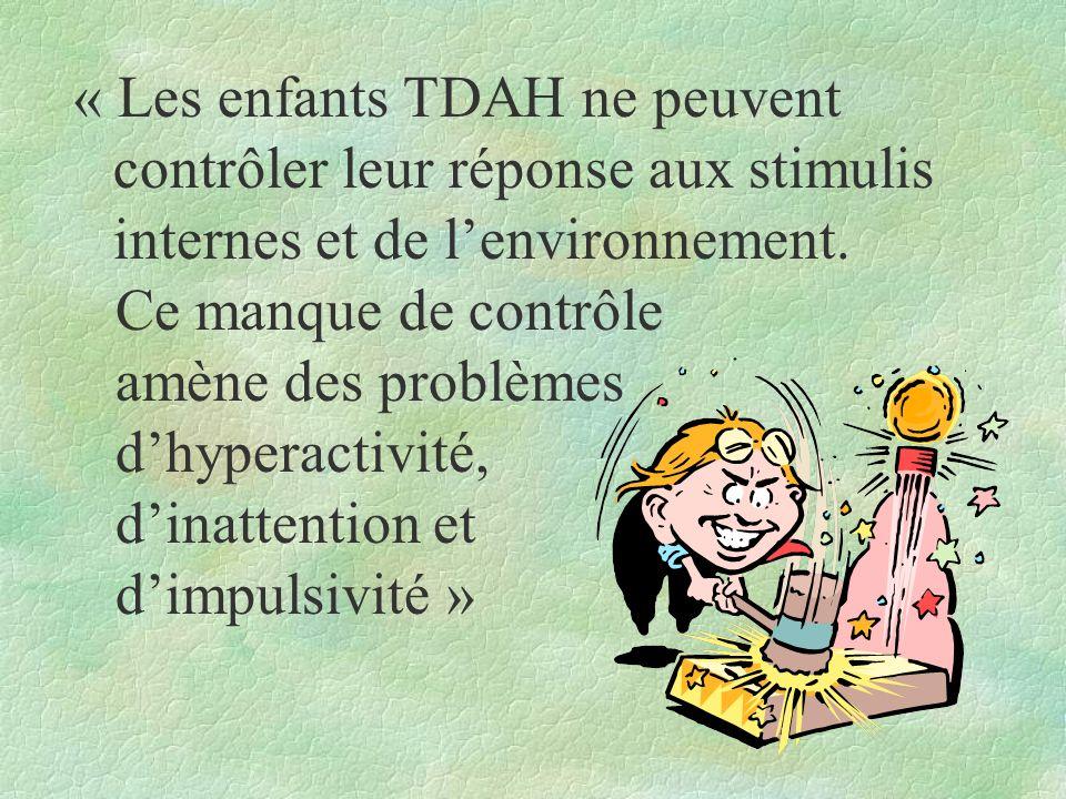 « Les enfants TDAH ne peuvent contrôler leur réponse aux stimulis internes et de l'environnement.
