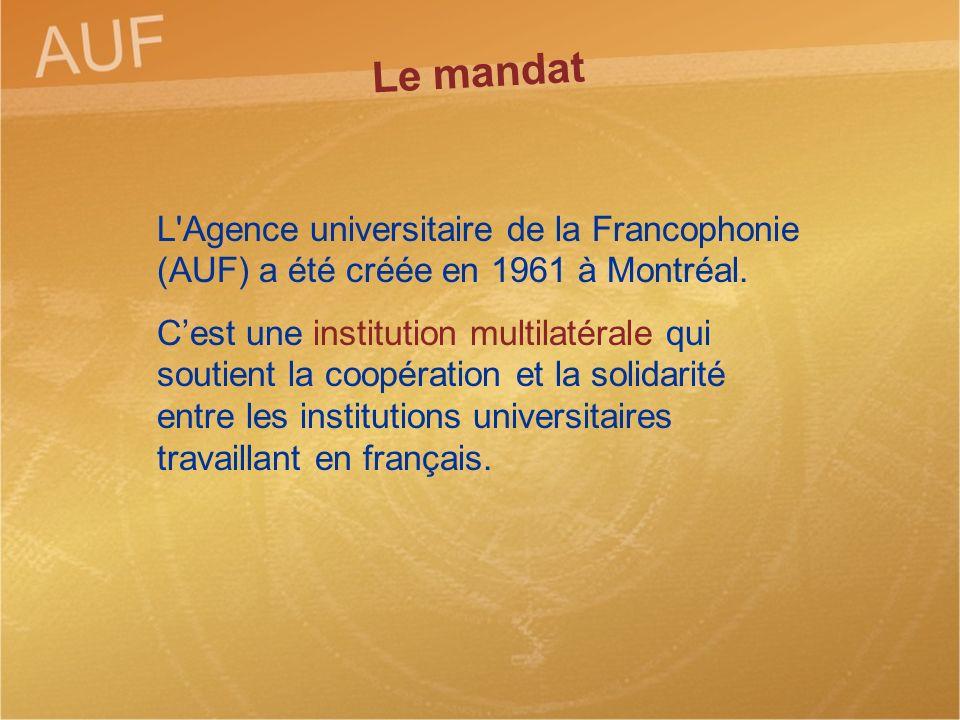 Le mandat L Agence universitaire de la Francophonie (AUF) a été créée en 1961 à Montréal.