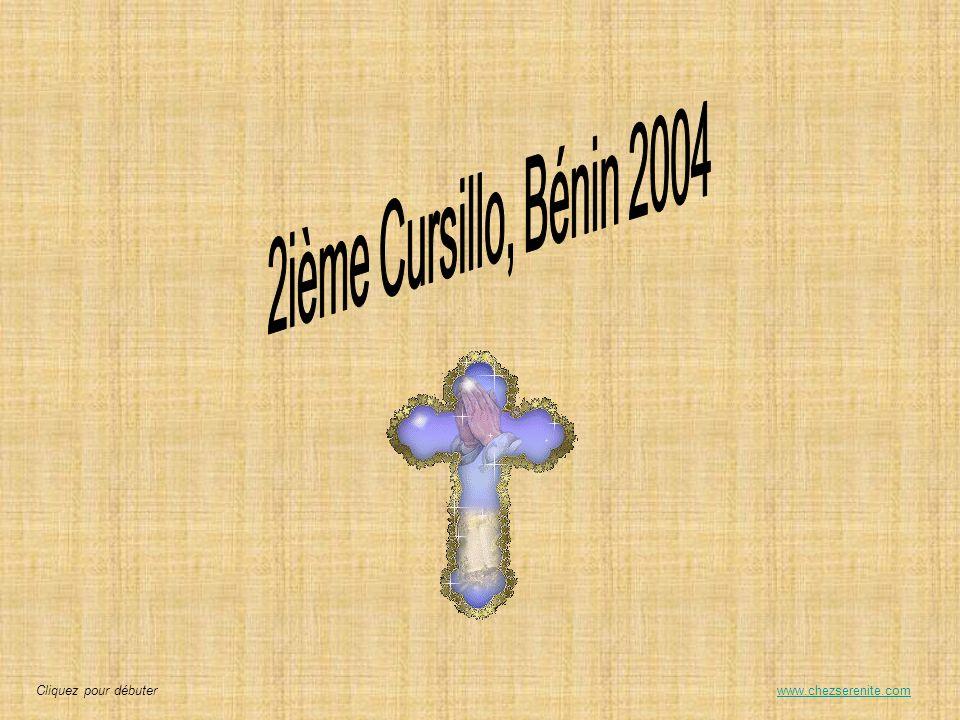 2ième Cursillo, Bénin 2004 Cliquez pour débuter www.chezserenite.com