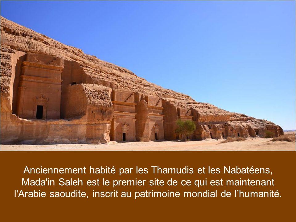 Anciennement habité par les Thamudis et les Nabatéens, Mada in Saleh est le premier site de ce qui est maintenant l Arabie saoudite, inscrit au patrimoine mondial de l'humanité.