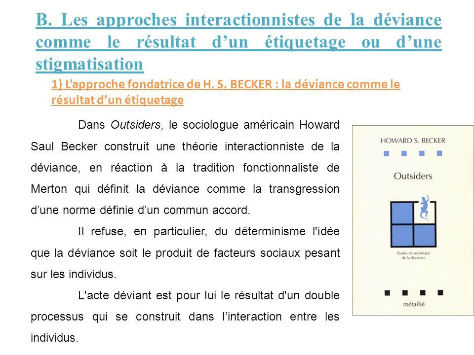 B. Les approches interactionnistes de la déviance comme le résultat d'un étiquetage ou d'une stigmatisation