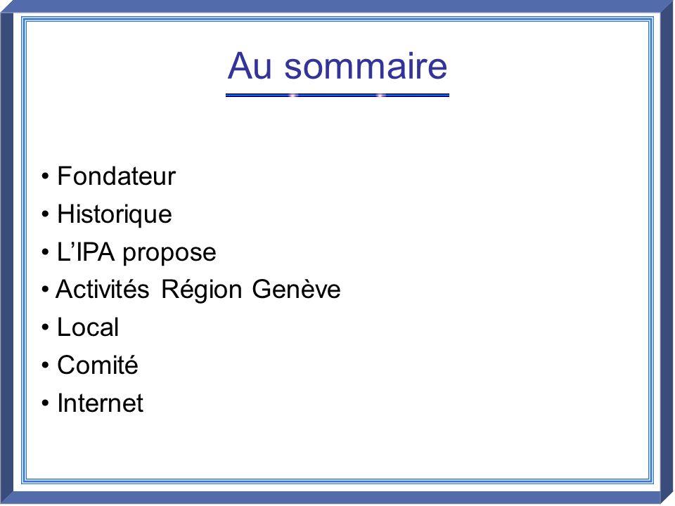 Au sommaire Fondateur Historique L'IPA propose Activités Région Genève