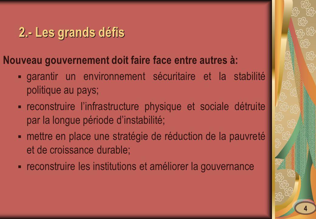 2.- Les grands défis Nouveau gouvernement doit faire face entre autres à: garantir un environnement sécuritaire et la stabilité politique au pays;
