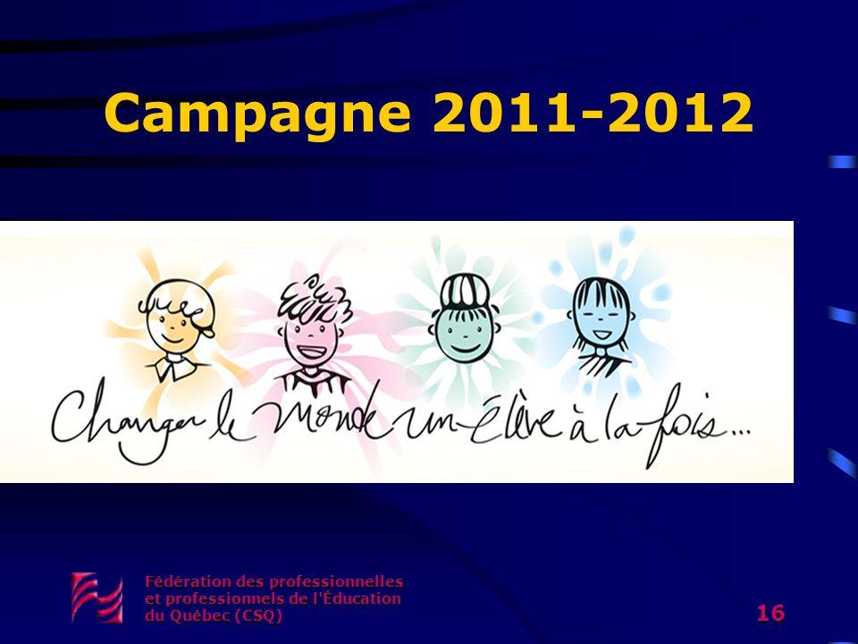 Campagne 2011-2012 Fédération des professionnelles et professionnels de l Éducation du Québec (CSQ)