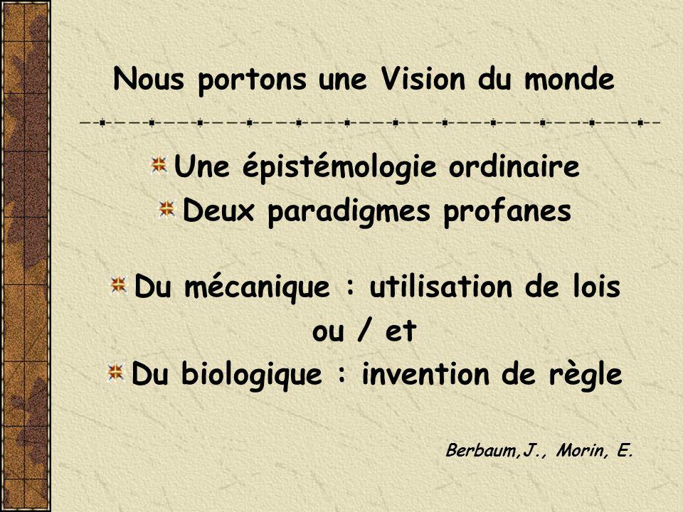 Nous portons une Vision du monde Une épistémologie ordinaire