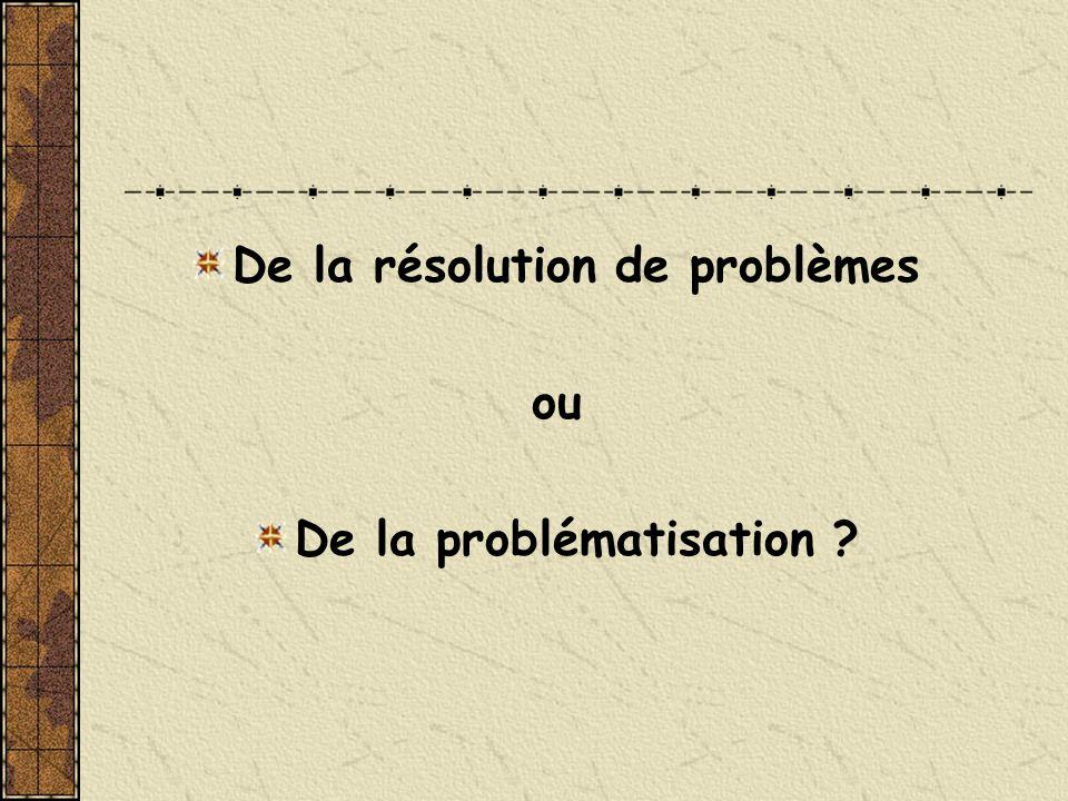 De la résolution de problèmes De la problématisation