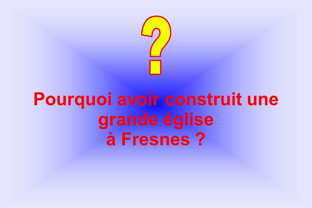 Pourquoi avoir construit une grande église à Fresnes