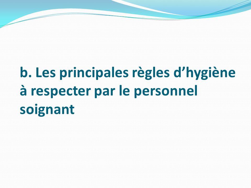 b. Les principales règles d'hygiène à respecter par le personnel soignant