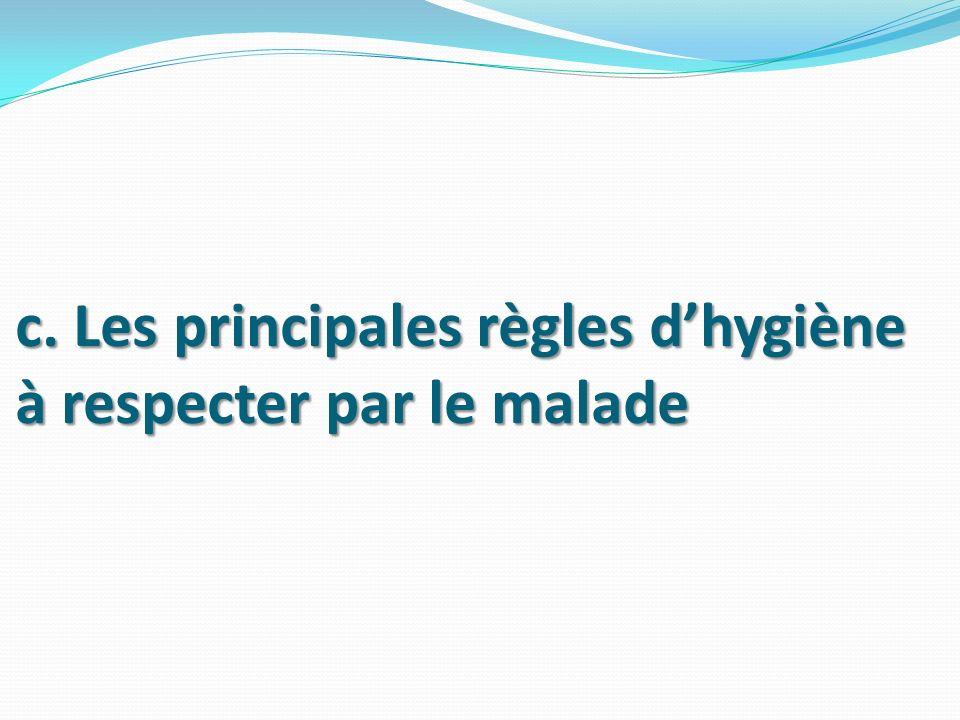 c. Les principales règles d'hygiène à respecter par le malade