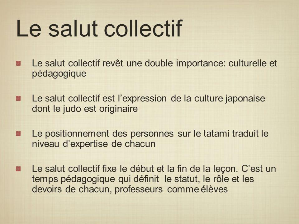 Le salut collectif Le salut collectif revêt une double importance: culturelle et pédagogique.