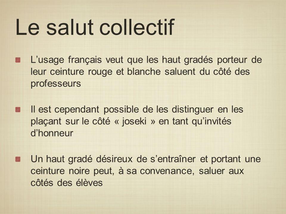 Le salut collectif L'usage français veut que les haut gradés porteur de leur ceinture rouge et blanche saluent du côté des professeurs.