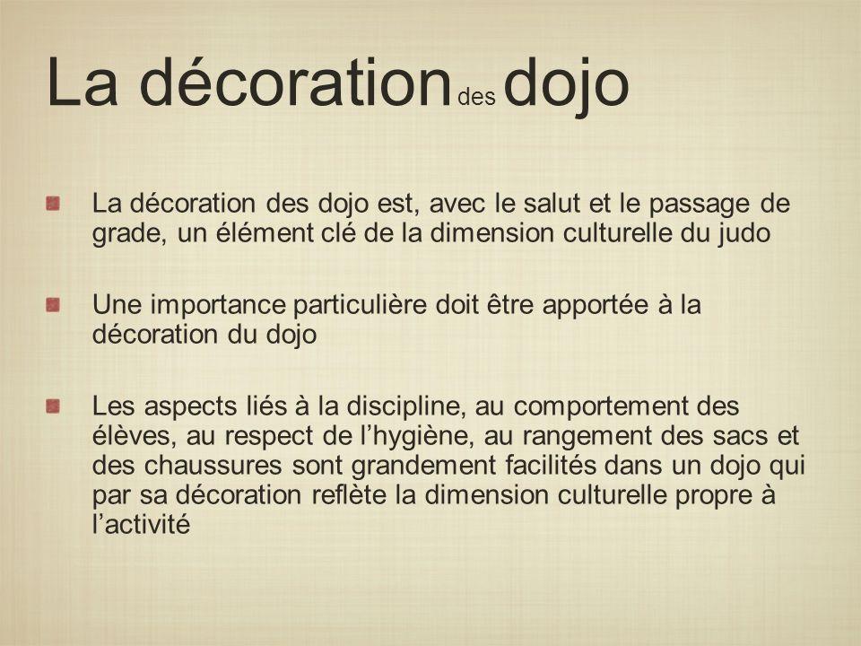 La décoration des dojo La décoration des dojo est, avec le salut et le passage de grade, un élément clé de la dimension culturelle du judo.