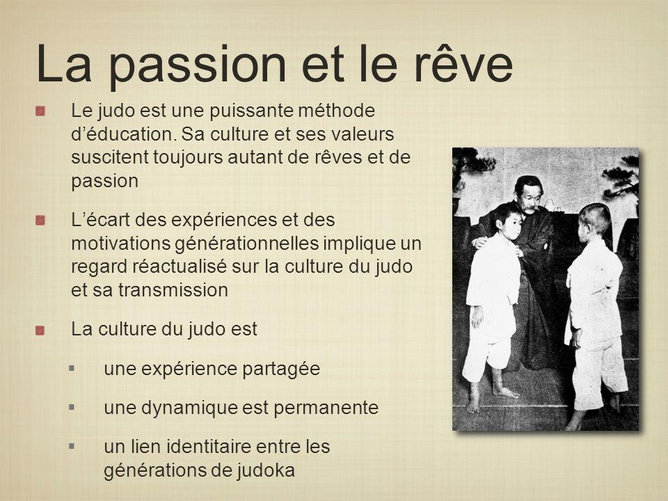 La passion et le rêve Le judo est une puissante méthode d'éducation. Sa culture et ses valeurs suscitent toujours autant de rêves et de passion.