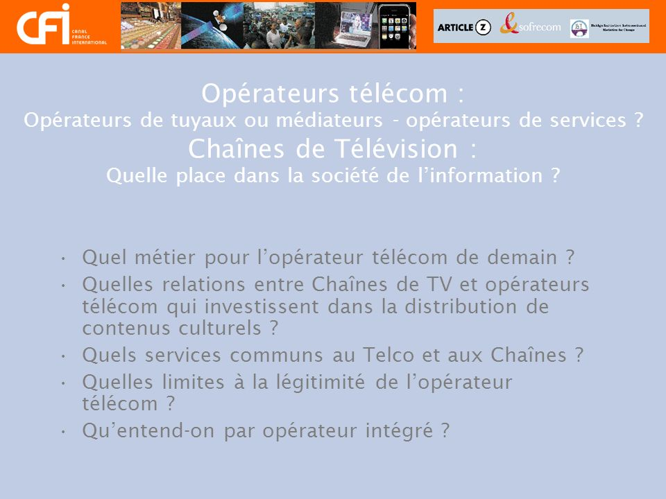 Opérateurs télécom : Opérateurs de tuyaux ou médiateurs - opérateurs de services Chaînes de Télévision : Quelle place dans la société de l'information
