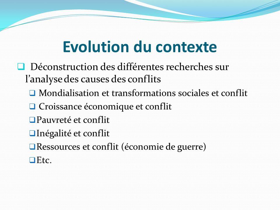 Evolution du contexte Déconstruction des différentes recherches sur l'analyse des causes des conflits.