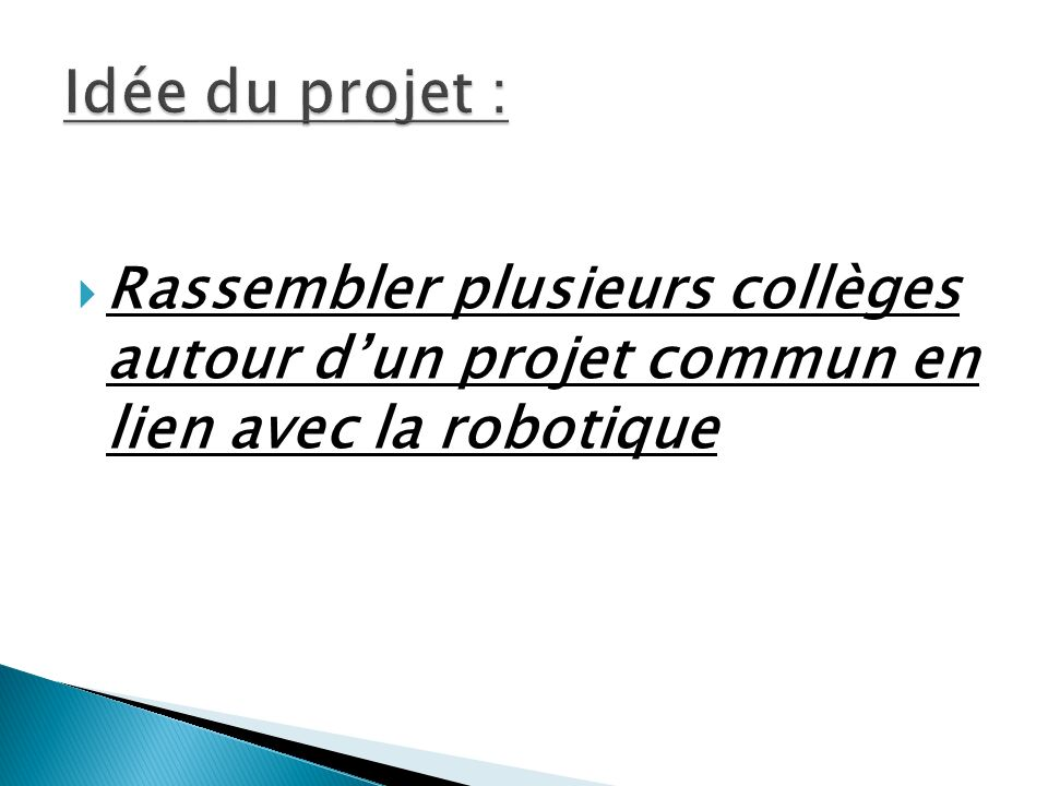 Idée du projet : Rassembler plusieurs collèges autour d'un projet commun en lien avec la robotique.