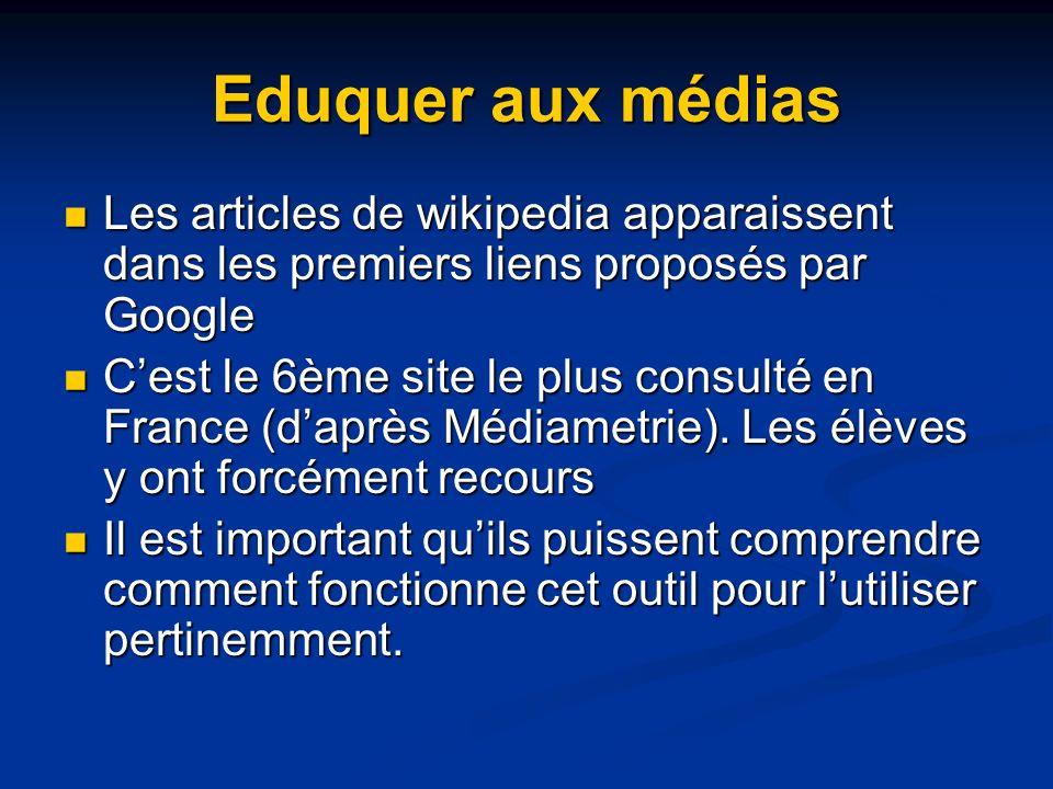 Eduquer aux médias Les articles de wikipedia apparaissent dans les premiers liens proposés par Google.