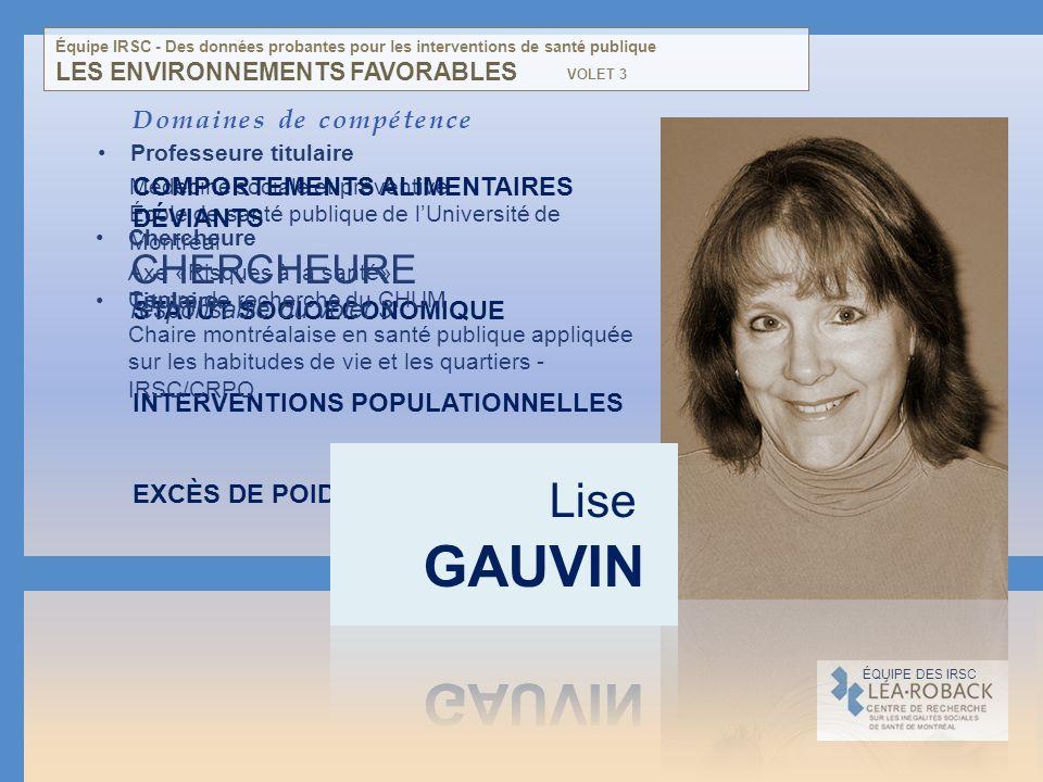GAUVIN Lise Chercheure responsable du volet 3 Domaines de compétence