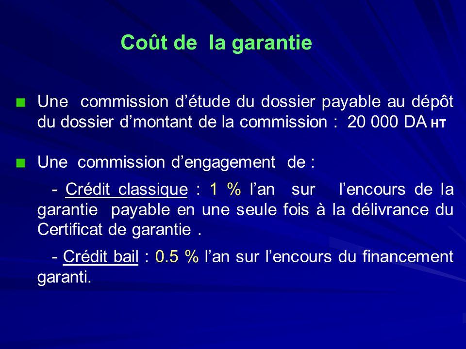 Coût de la garantie Une commission d'étude du dossier payable au dépôt du dossier d'montant de la commission : 20 000 DA HT.