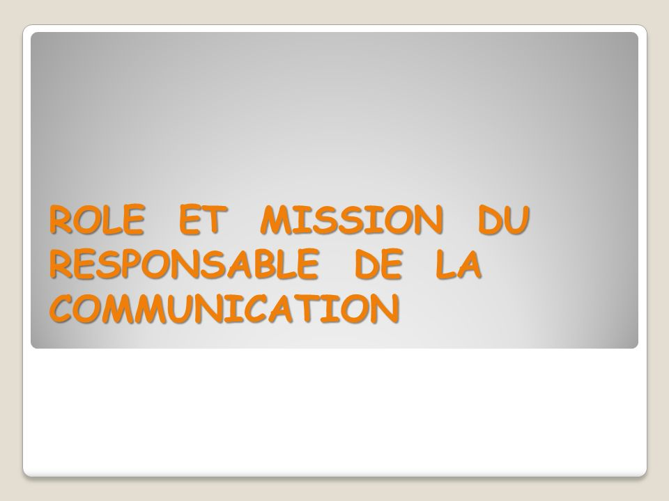 ROLE ET MISSION DU RESPONSABLE DE LA COMMUNICATION