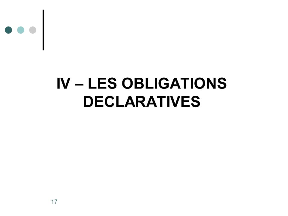 IV – LES OBLIGATIONS DECLARATIVES