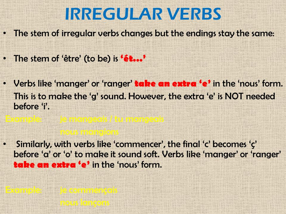 IRREGULAR VERBS The stem of irregular verbs changes but the endings stay the same: The stem of 'être' (to be) is 'ét…'