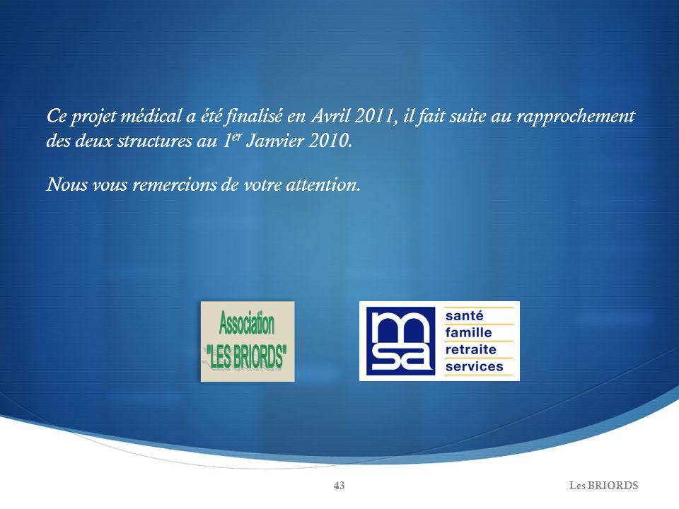 Ce projet médical a été finalisé en Avril 2011, il fait suite au rapprochement des deux structures au 1er Janvier 2010. Nous vous remercions de votre attention.