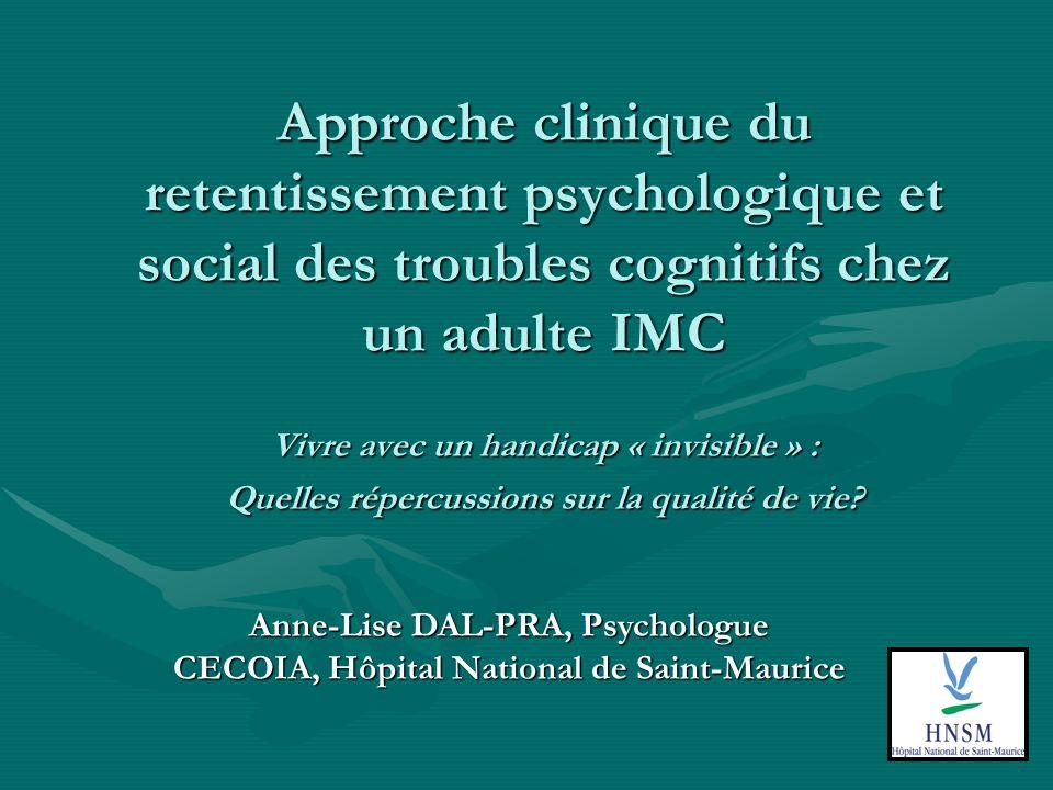 Approche clinique du retentissement psychologique et social des troubles cognitifs chez un adulte IMC Vivre avec un handicap « invisible » : Quelles répercussions sur la qualité de vie