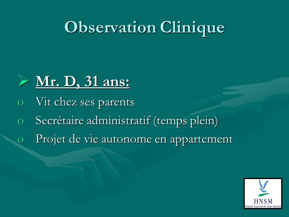 Observation Clinique Mr. D, 31 ans: Vit chez ses parents