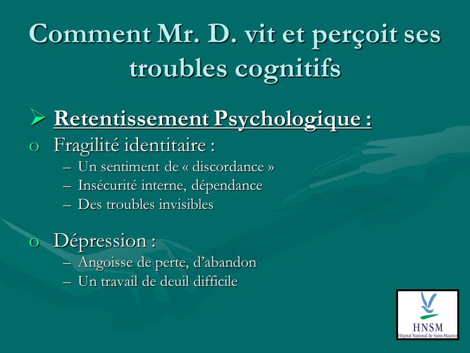 Comment Mr. D. vit et perçoit ses troubles cognitifs