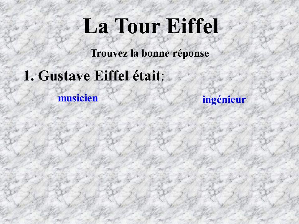 La Tour Eiffel 1. Gustave Eiffel était: Trouvez la bonne réponse