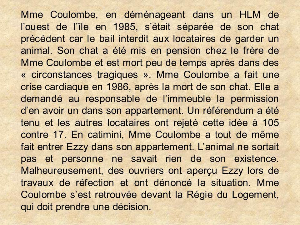 Mme Coulombe, en déménageant dans un HLM de l'ouest de l'île en 1985, s'était séparée de son chat précédent car le bail interdit aux locataires de garder un animal.
