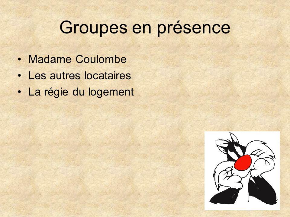 Groupes en présence Madame Coulombe Les autres locataires