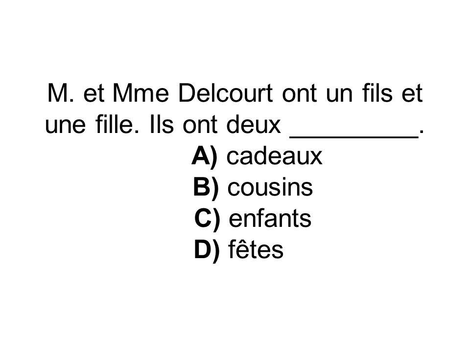 M. et Mme Delcourt ont un fils et une fille. Ils ont deux _________