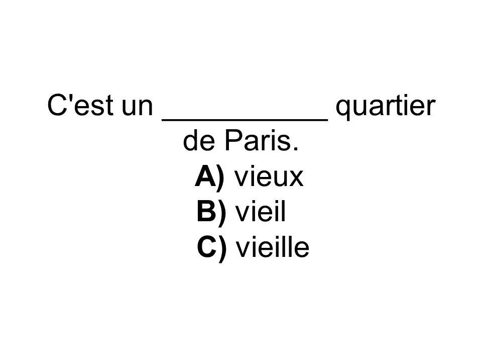 C est un __________ quartier de Paris. A) vieux B) vieil C) vieille