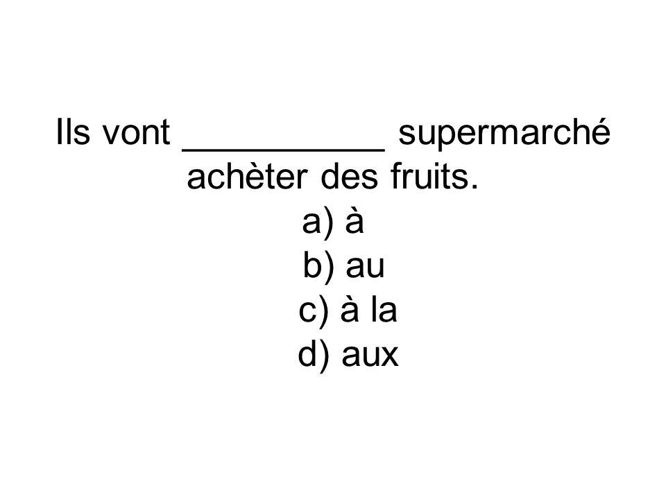 Ils vont __________ supermarché achèter des fruits