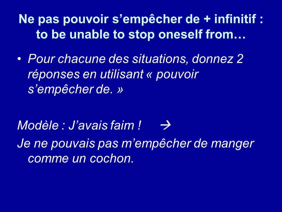 Ne pas pouvoir s'empêcher de + infinitif : to be unable to stop oneself from…