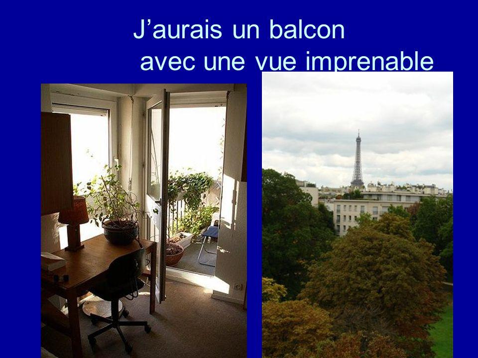 J'aurais un balcon avec une vue imprenable